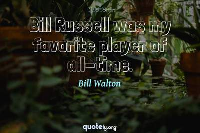 Photo Quote of Bill Russell was my favorite player of all-time.