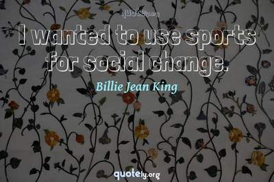 Photo Quote of I wanted to use sports for social change.