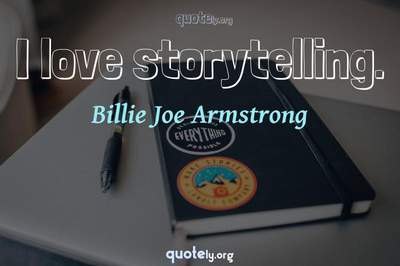 Photo Quote of I love storytelling.