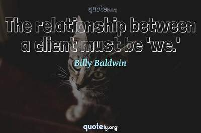 Photo Quote of The relationship between a client must be 'we.'