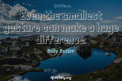 Photo Quote of Even the smallest gesture can make a huge difference.
