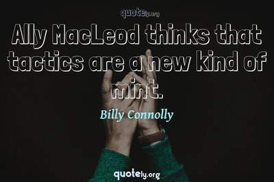 Photo Quote of Ally MacLeod thinks that tactics are a new kind of mint.