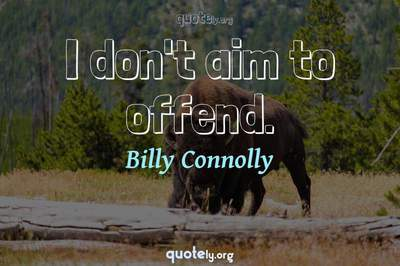 Photo Quote of I don't aim to offend.