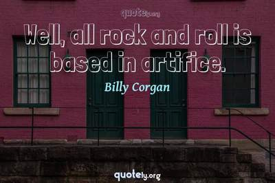 Photo Quote of Well, all rock and roll is based in artifice.