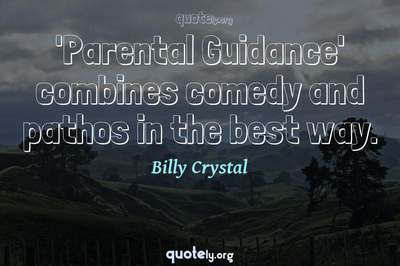 Photo Quote of 'Parental Guidance' combines comedy and pathos in the best way.