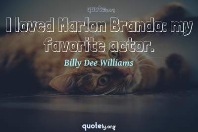 Photo Quote of I loved Marlon Brando: my favorite actor.