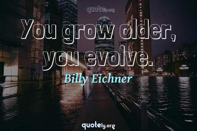 Photo Quote of You grow older, you evolve.