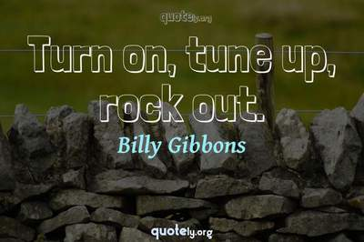 Photo Quote of Turn on, tune up, rock out.