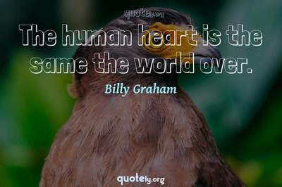 Photo Quote of The human heart is the same the world over.