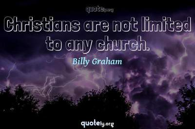 Photo Quote of Christians are not limited to any church.