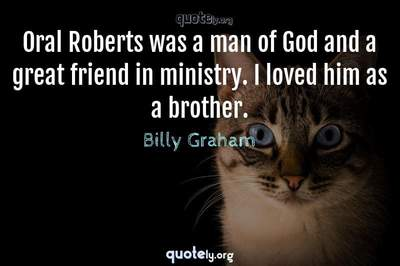 Photo Quote of Oral Roberts was a man of God and a great friend in ministry. I loved him as a brother.