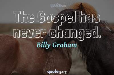 Photo Quote of The Gospel has never changed.