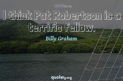 Photo Quote of I think Pat Robertson is a terrific fellow.