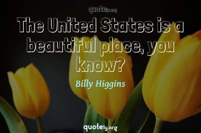 Photo Quote of The United States is a beautiful place, you know?