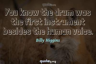 Photo Quote of You know the drum was the first instrument besides the human voice.