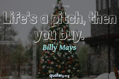 Photo Quote of Life's a pitch, then you buy.