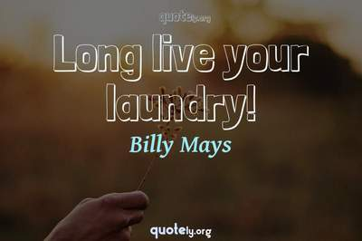 Photo Quote of Long live your laundry!