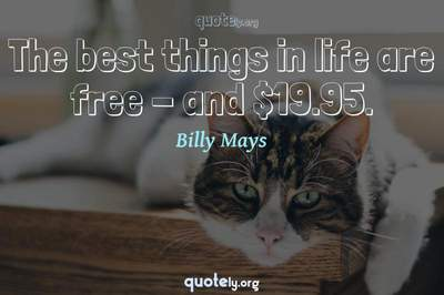 Photo Quote of The best things in life are free - and $19.95.