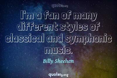 Photo Quote of I'm a fan of many different styles of classical and symphonic music.