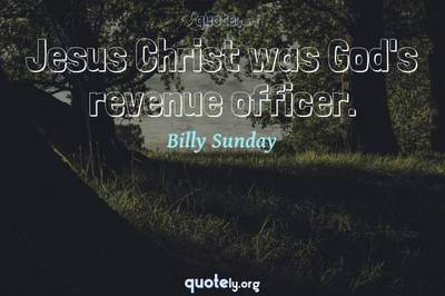 Photo Quote of Jesus Christ was God's revenue officer.