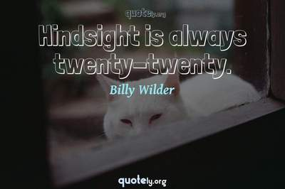 Photo Quote of Hindsight is always twenty-twenty.