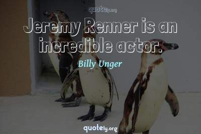 Photo Quote of Jeremy Renner is an incredible actor.