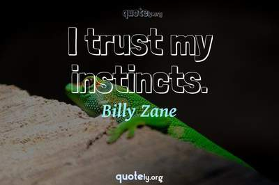 Photo Quote of I trust my instincts.