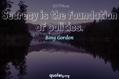 Photo Quote of Secrecy is the foundation of politics.