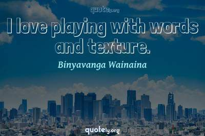 Photo Quote of I love playing with words and texture.