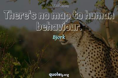 Photo Quote of There's no map to human behaviour.