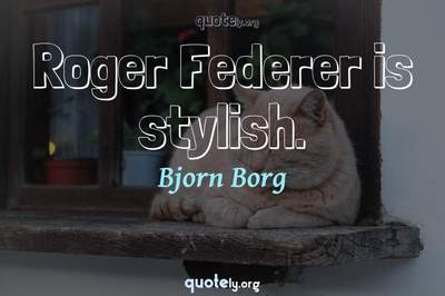 Photo Quote of Roger Federer is stylish.