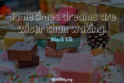 Photo Quote of Sometimes dreams are wiser than waking.