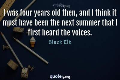 Photo Quote of I was four years old then, and I think it must have been the next summer that I first heard the voices.