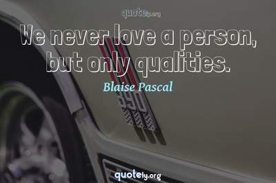 Photo Quote of We never love a person, but only qualities.