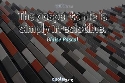 Photo Quote of The gospel to me is simply irresistible.