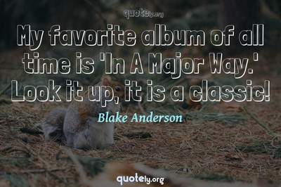 Photo Quote of My favorite album of all time is 'In A Major Way.' Look it up, it is a classic!