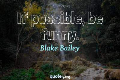 Photo Quote of If possible, be funny.
