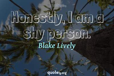Photo Quote of Honestly, I am a shy person.