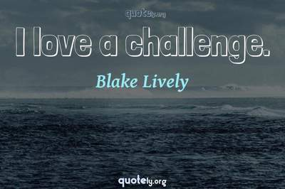 Photo Quote of I love a challenge.