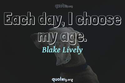 Photo Quote of Each day, I choose my age.