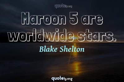 Photo Quote of Maroon 5 are worldwide stars.