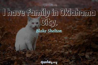 Photo Quote of I have family in Oklahoma City.