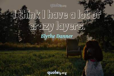 Photo Quote of I think I have a lot of crazy layers.