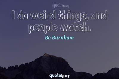 Photo Quote of I do weird things, and people watch.