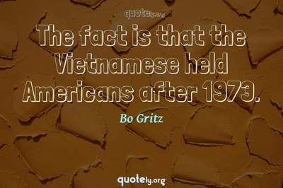 Photo Quote of The fact is that the Vietnamese held Americans after 1973.