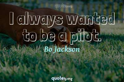 Photo Quote of I always wanted to be a pilot.