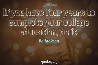 Photo Quote of If you have four years to complete your college education, do it.