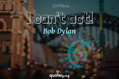 Photo Quote of I can't act!