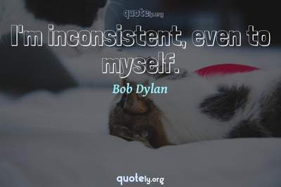 Photo Quote of I'm inconsistent, even to myself.