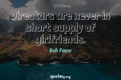 Photo Quote of Directors are never in short supply of girlfriends.